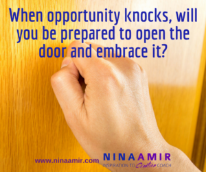 when opportunity knocks, be ready