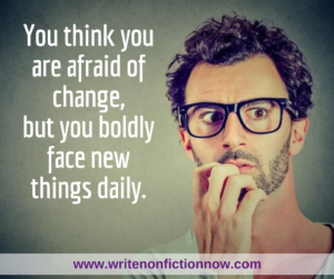 You Have No Reason to Fear Change or Novelty
