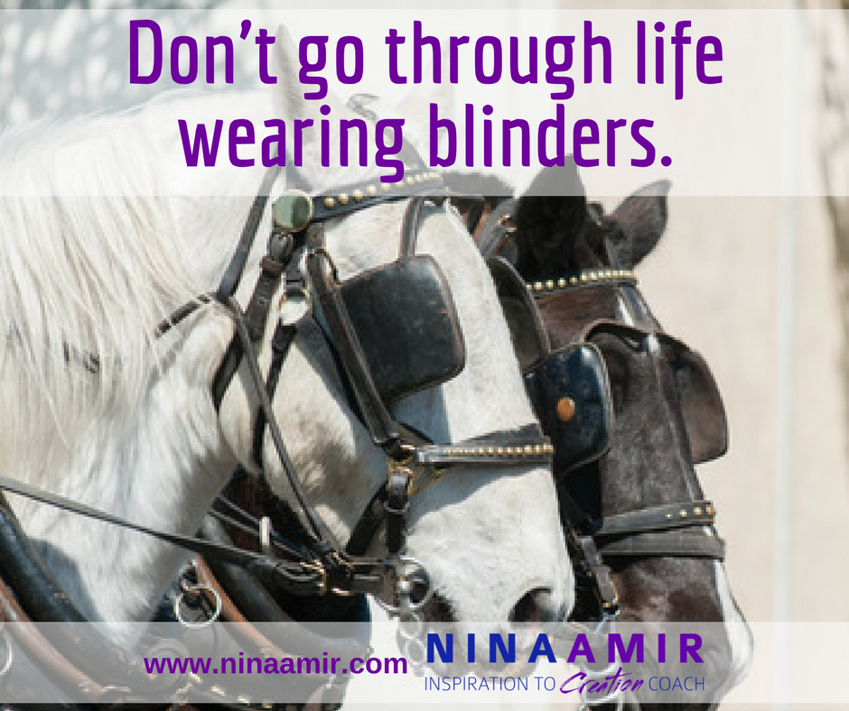 don't wear blinders through life