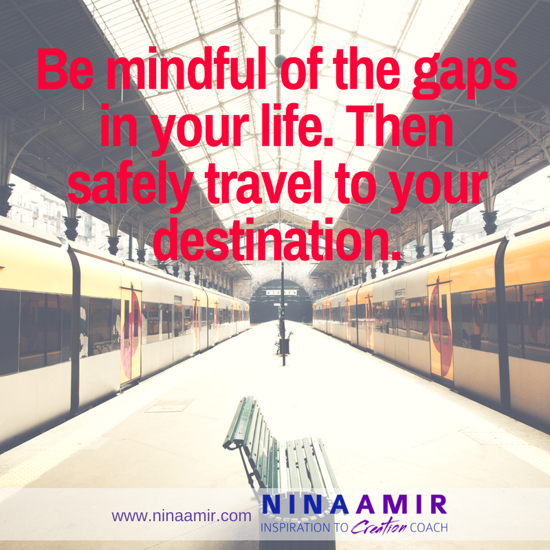be aware of gaps to travel safely from where you are to where you want to go