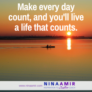 make every day count - create a life that counts