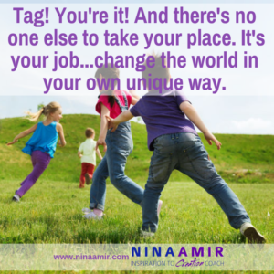 Playing tag. Tagged. You're it. Now change the world.