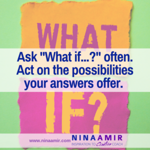 "Asking ""What if...?"" is a powerful question that reaps powerful possiblities for action."