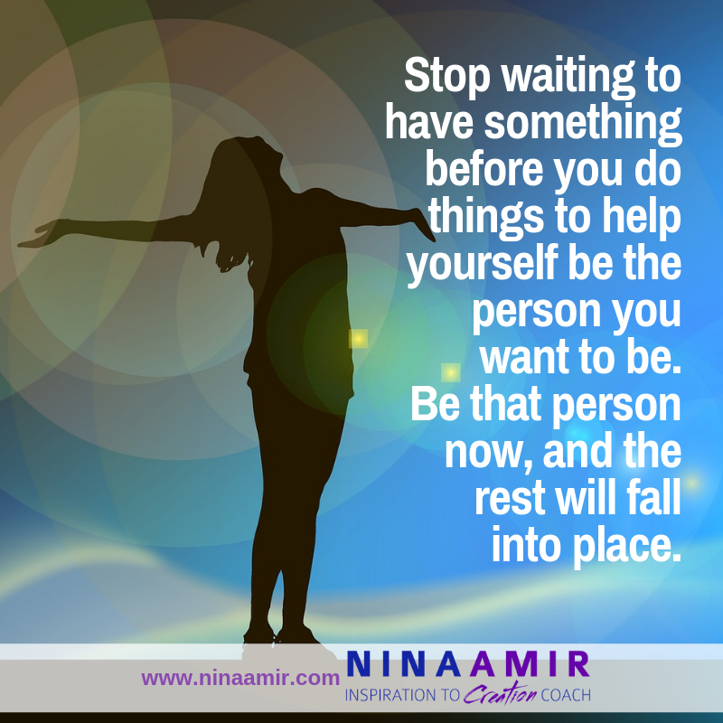 Stop waiting to have what you think you need to create what you want.