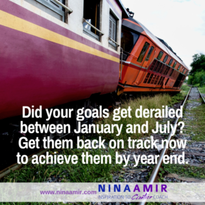 If your goals got derailed in the last six months, it's time to get them back on track so you achieve them by year end.
