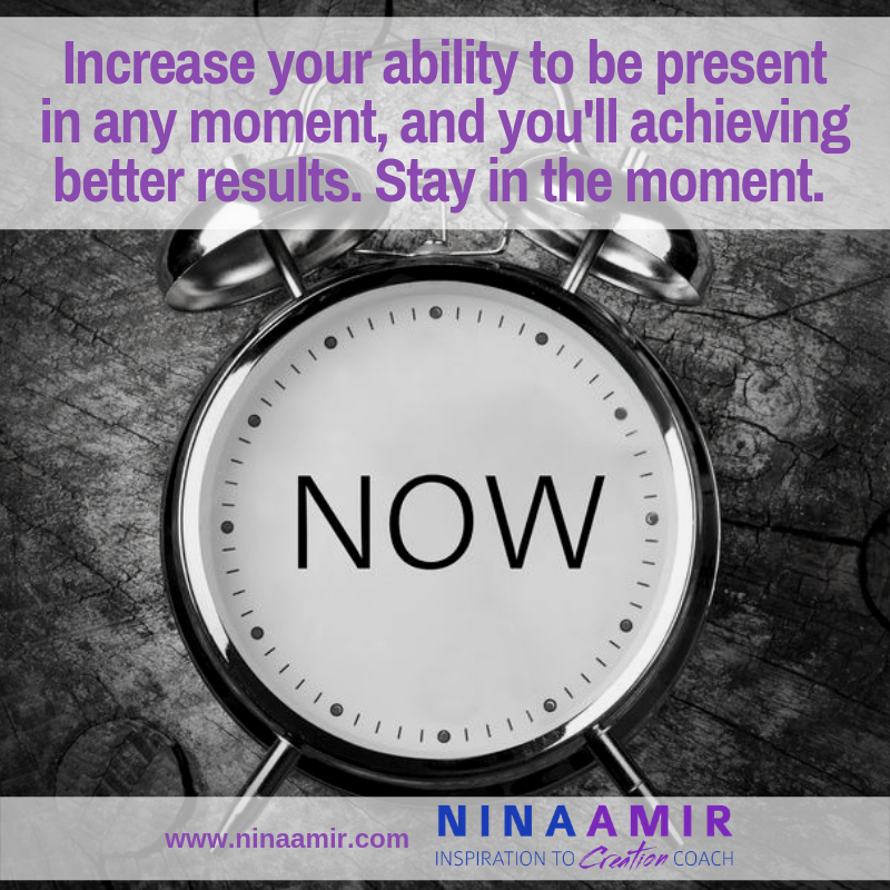 if you want better results, increase your level of presence