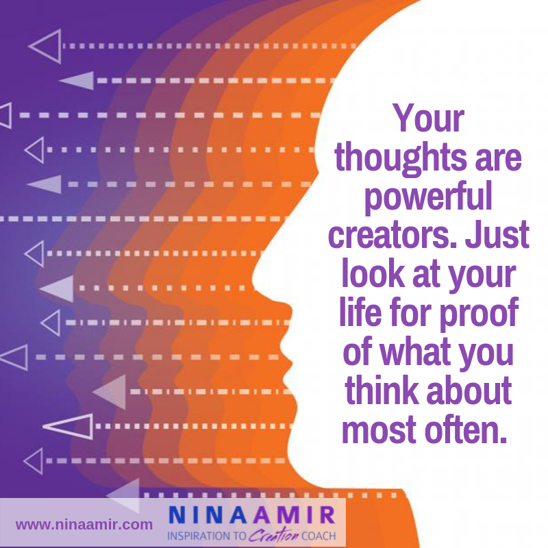 Your thoughts create your reality--look at your life for proof of the Law of Attraction
