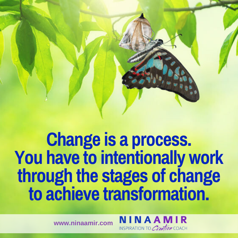 Change is process and you have to move through all the stages
