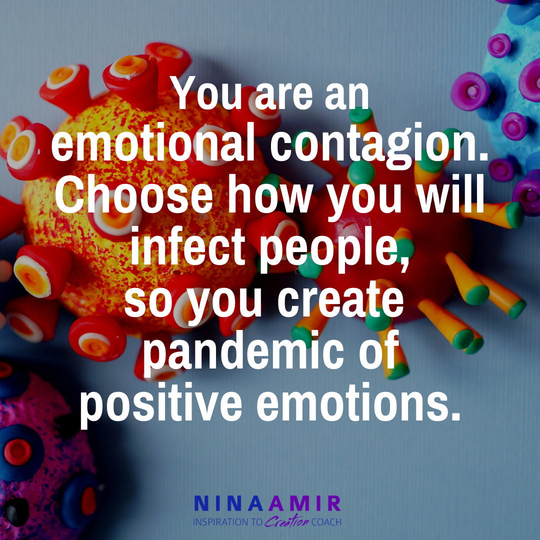 be an emotional contagion - create a positive pandemic