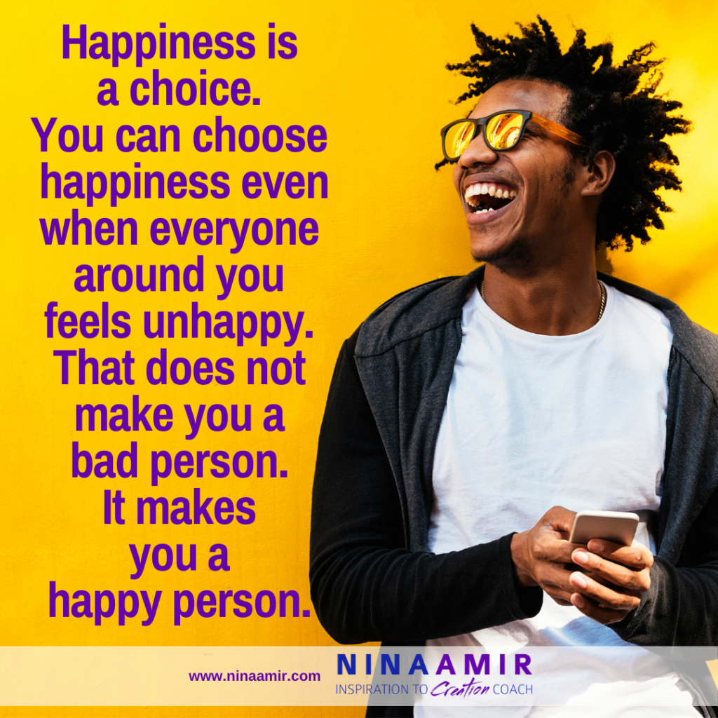 Choose to be happy even if others are unhappy