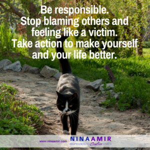 take responsibility and stop being a victim