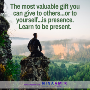 THe best gift to give to yourself and others is presence.