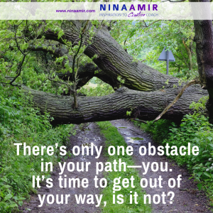 you are the obstacle-get out of the way