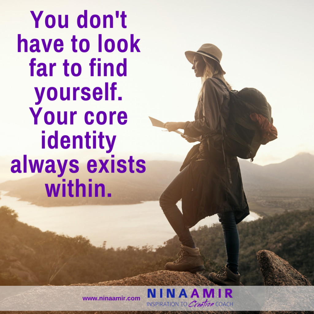 you have not lost your core identity